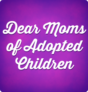 """Graphic of text """"Dear Moms of Adopted Children"""""""